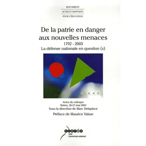 De la patrie en danger aux nouvelles menaces 1792-2003 - La défense nationale en question(s)
