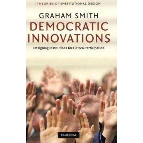 Democratic Innovations: Designing Institutions for Citizen Participation