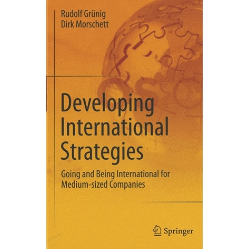 Developing International Strategies - Going and Being International for Medium-Sized Companies