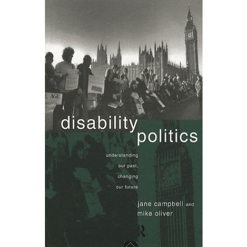 Disability Politics : Understanding Our Past, Changing Our Future