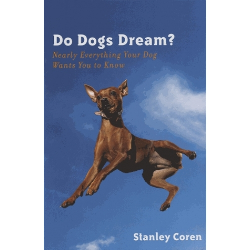 Do Dogs Dream ? - Nearly Everything Your Dog Wants You to Know