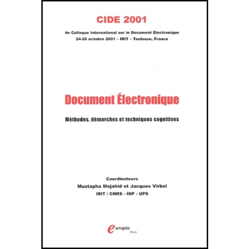 Document électronique. Méthodes, démarches et techniques cognitives, Actes du 4ème Colloque international sur le Document Electronique (CIDE), 24-26 octobre 2001, Toulouse
