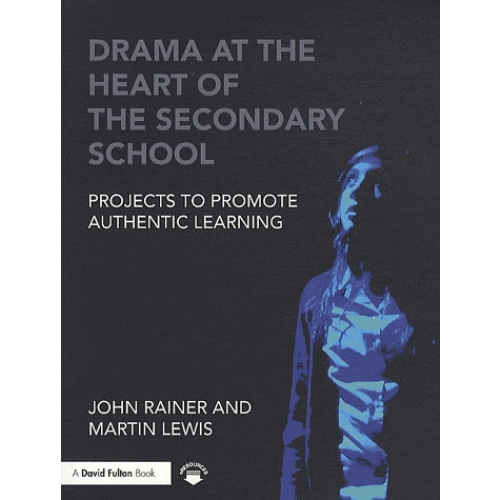 Drama at the Heart of the Secondary School - Projects to Promote Authentic Learning