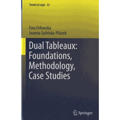 Dual Tableaux - Foundations, Methodology, Case Studies