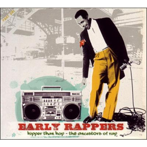 EARLY RAPPERS : HIPPER THAN HOP, THE ANCESTORS OF RAP