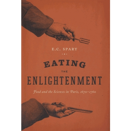 Eating the Enlightenment - Food and the Sciences in Paris