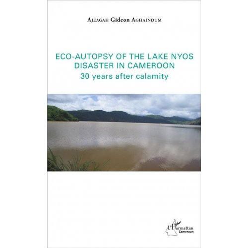 Eco-autopsy of the lake Nyos disaster in Cameroon - 30 years after calamity