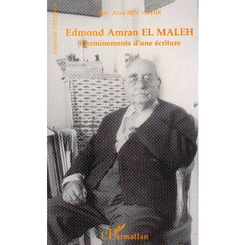 Edmond Amran El Maleh - Cheminements d'une écriture