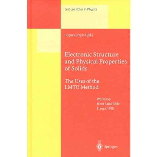 Electronic Structure and Physical Properties of Solids. - The Uses of the LMTO Method, Workshop Mont Saint Odile France, 1998