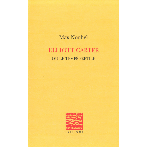 Elliott Carter ou le temps fertile