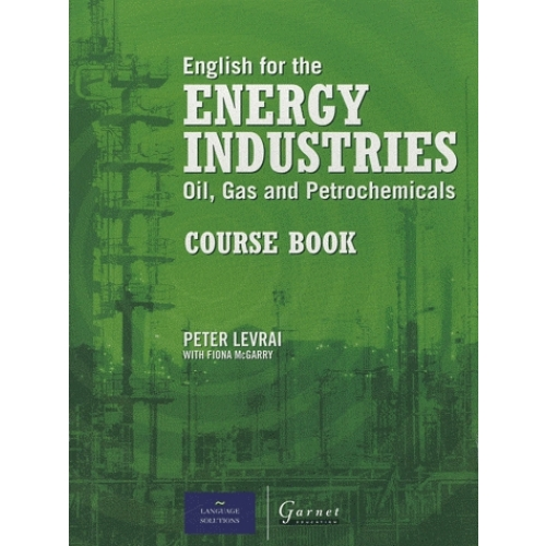 English for the Energy Industries : Oils, Gas and Petrochemicals. - Course book
