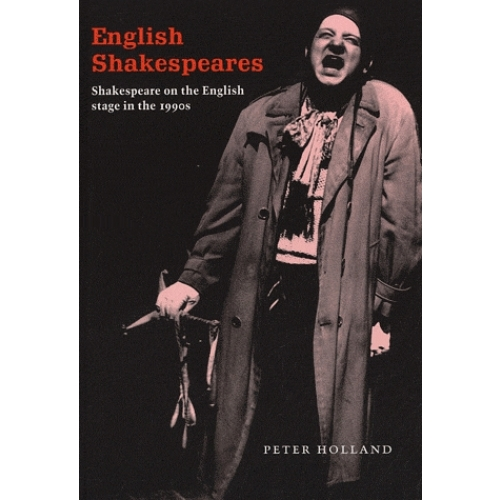 English Shakespeares - Shakespeare on the English Stage in the 1990s