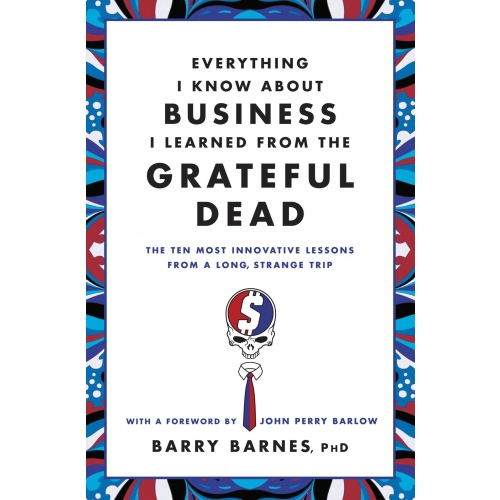 Everything I Know About Business I Learned from the Grateful Dead