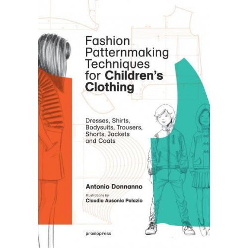 Fashion Patternmaking Techniques for Children's Clothing - Dresses, Shirts, Bodysuits, Trousers, Shorts, Jackets and Coats