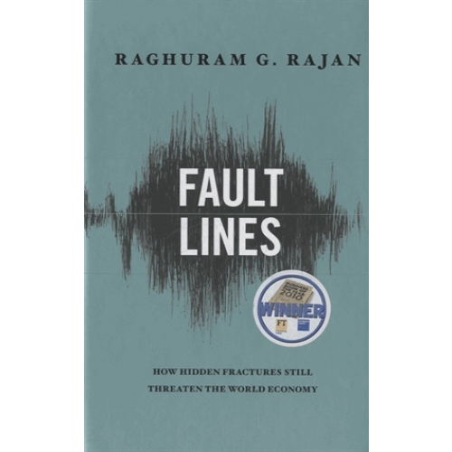 Fault Lines - How Hidden Fractures Still Threaten the World Economy