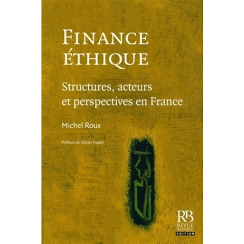 Finance éthique - Structures, acteurs et perspectives en France