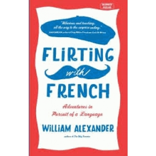 Flirting with the French - Adventures in Pursuit of a Language