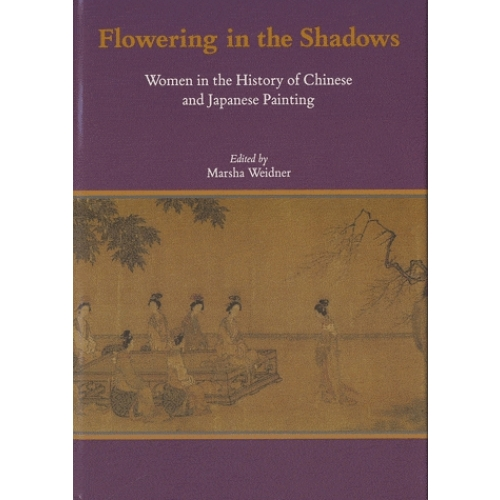 Flowering in the Shadows - Women in the History of Chinese and Japanese Painting