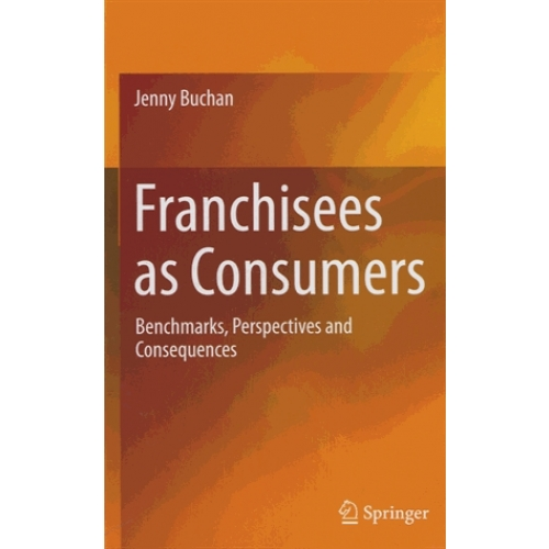 Franchisees as Consumers - Benchmarks, Perspectives and Consequences