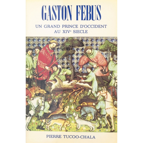 Gaston Fébus : un grand prince d'Occident au XIVe siècle