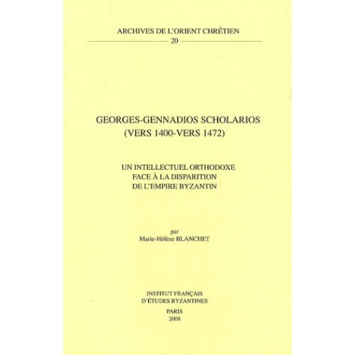 Georges-Gennadios Scholarios (vers 1400-vers 1472) - Un intellectuel orthodoxe face à la disparition de l'empire byzantin
