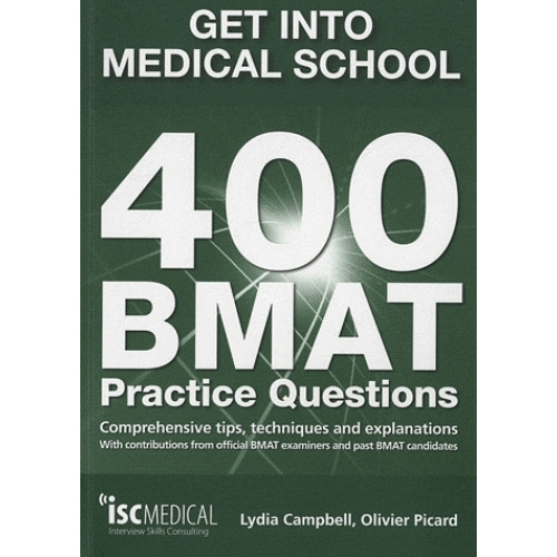 Get into Medical School : 400 BMAT Practice Questions - Comprehensive Tips, Techniques and Explanations