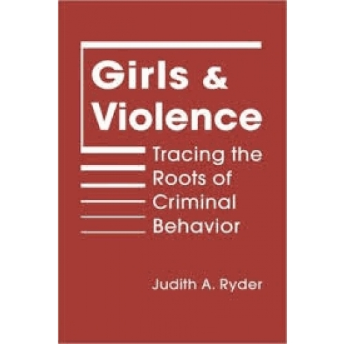 Girls and Violence - Tracing the Roots of Criminal Behaviour