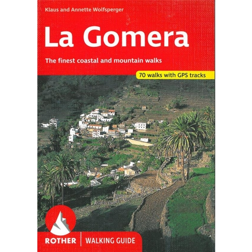 La Gomera - 53 selected walks on the coasts and in the mountains of the most untamed of the Canary Islands