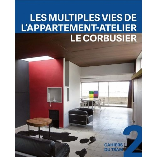 Les multiples vies de l'appartement-atelier Le Corbusier - 1931-2014