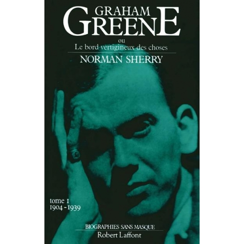 Graham Greene - Tome 1, Graham Greene et le bord vertigineux de choses 1904-1939