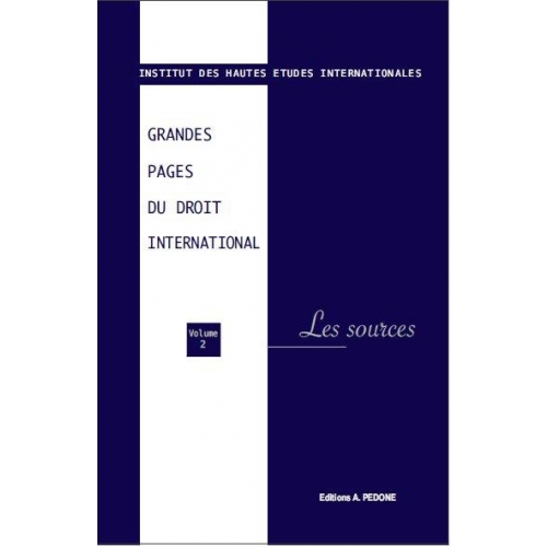 Grandes pages du droit international - Volume 2, Les sources