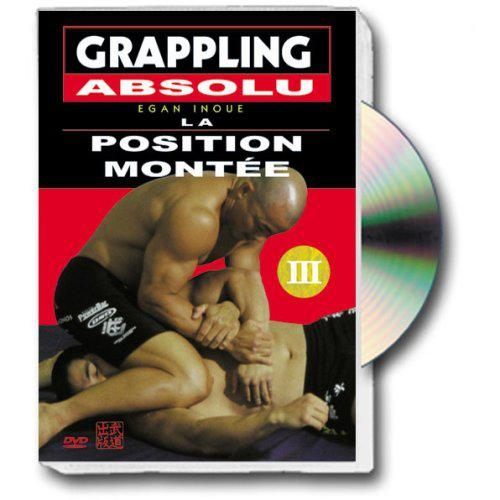 GRAPPLING ABSOLU, VOL. 3 : LA POSITION MONTEE