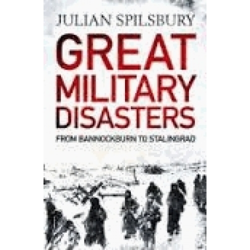 Great Military Disasters - From Bannockburn to Stalingrad