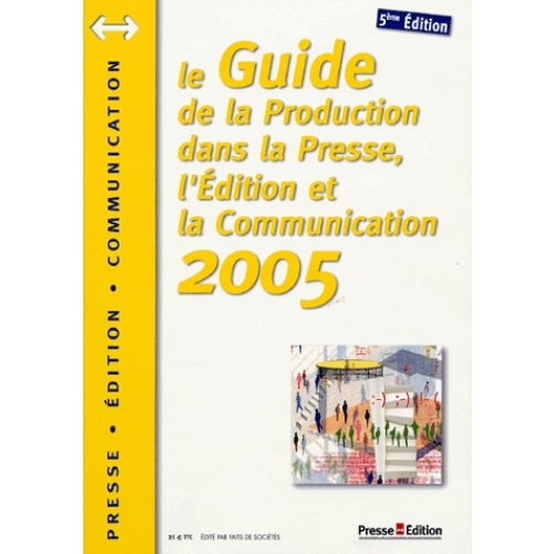 Guide de la production dans la presse, l'édition et la communication 2005
