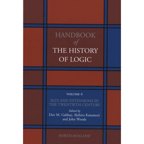 Handbook of the History of Logic - Volume 6: Sets and Extensions in the Twentieth Century