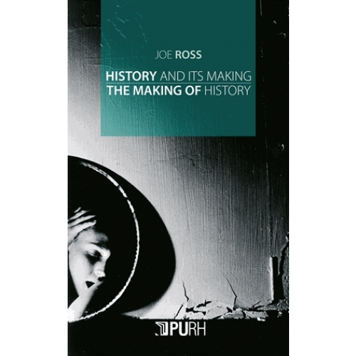 History and its making : the making of history