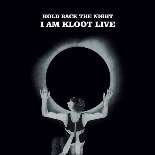 HOLD BACK THE NIGHT I AM KLOOT LIVE
