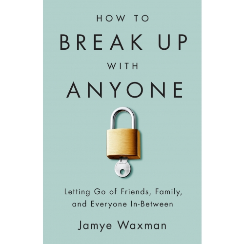 How to Break Up With Anyone