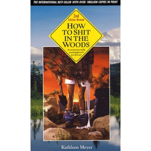 How to shit in the woods - An environmentally sound approach to a lost art