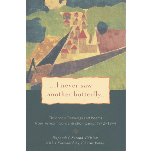 ...I never saw another butterfly... - Children's Drawings and Poems from Terezin Concentration Camp 1942-1944