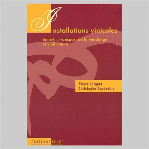 Installations vinicoles et d'embouteillage. - Tome 2, Transport et vinification
