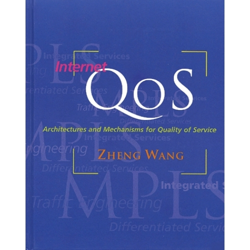 Internet QoS. Architectures and Mechanisms for Quality of Service