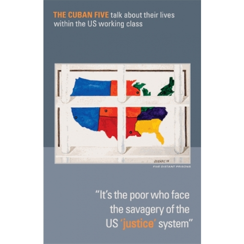It's the Poor Who Face the Savagery of the US 'Justice' System - The Cuban Five talk about their lives within the US working class