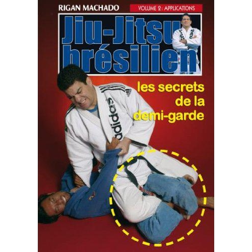 JIU-JITSU BRESILIEN, LES SECRETS DE LA DEMI-GARDE, VOLUME 2 : APPLICATIONS
