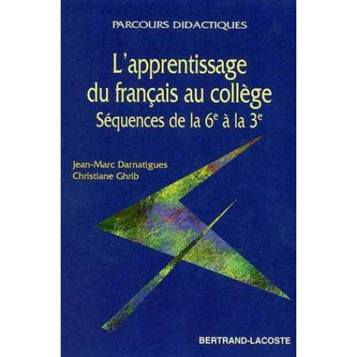 L'APPRENTISSAGE DU FRANCAIS AU COLLEGE : SEQUENCES DE LA 6EME A LA 3EME