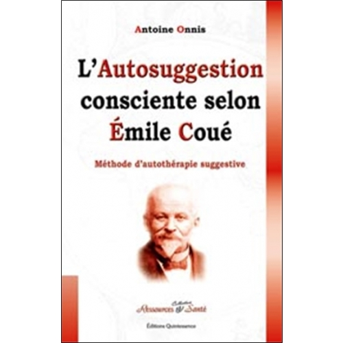 L'autosuggestion consciente selon Emile Coué. Méthode d'autothérapie suggestive