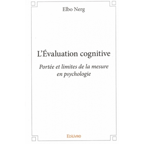 L'Evaluation cognitive - Portée et limites de la mesure en psychologie
