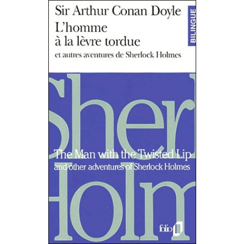 L'homme à la lèvre tordue et autres aventures de Sherlock Holmes : The Man with the Twisted Lip and other adventures of Sherlock Holmes. Edition bilingue français-anglais