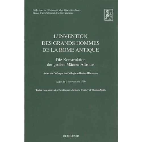 L'INVENTION DES GRANDS HOMMES DE LA ROME ANTIQUE: ACTES DU COLLOQUE DU COLLEGIUM BEATUS RHENANUS, 16-18 SEPTEMBRE 1999