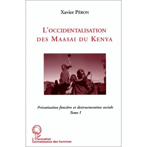 L'OCCIDENTALISATION DES MAASAI DU KENYA TOME 1